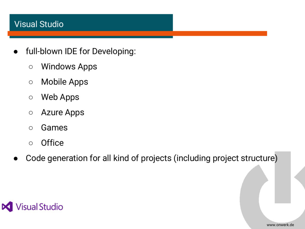 www.onwerk.de Visual Studio ● full-blown IDE fo...