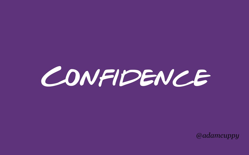 @adamcuppy Confidence
