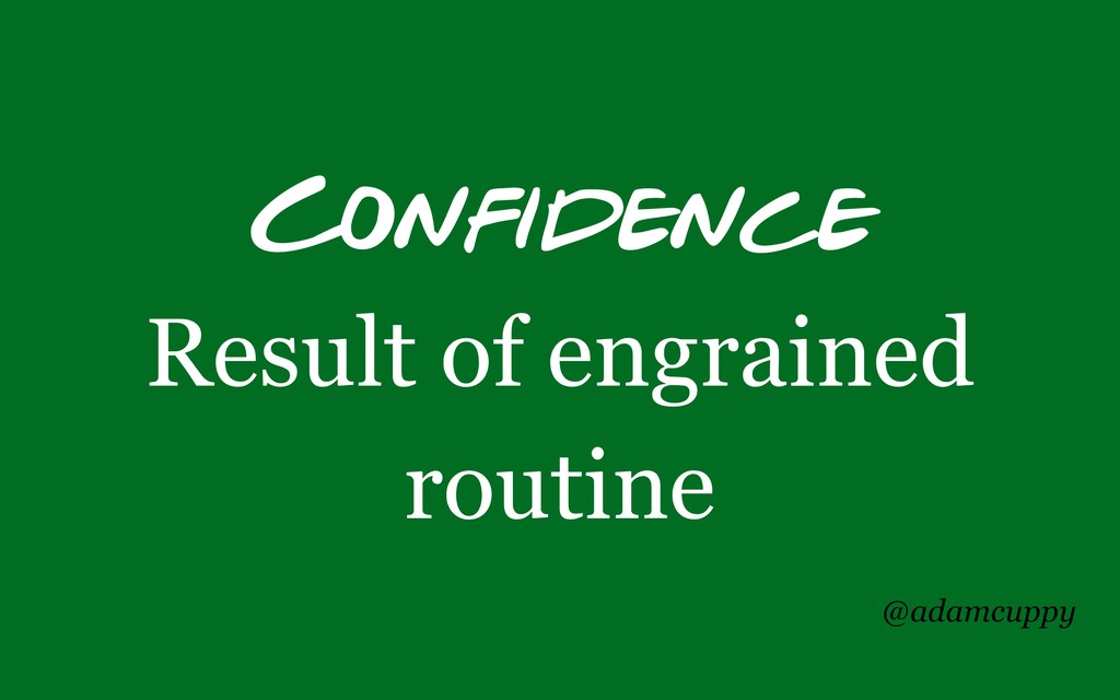 @adamcuppy Confidence Result of engrained routi...