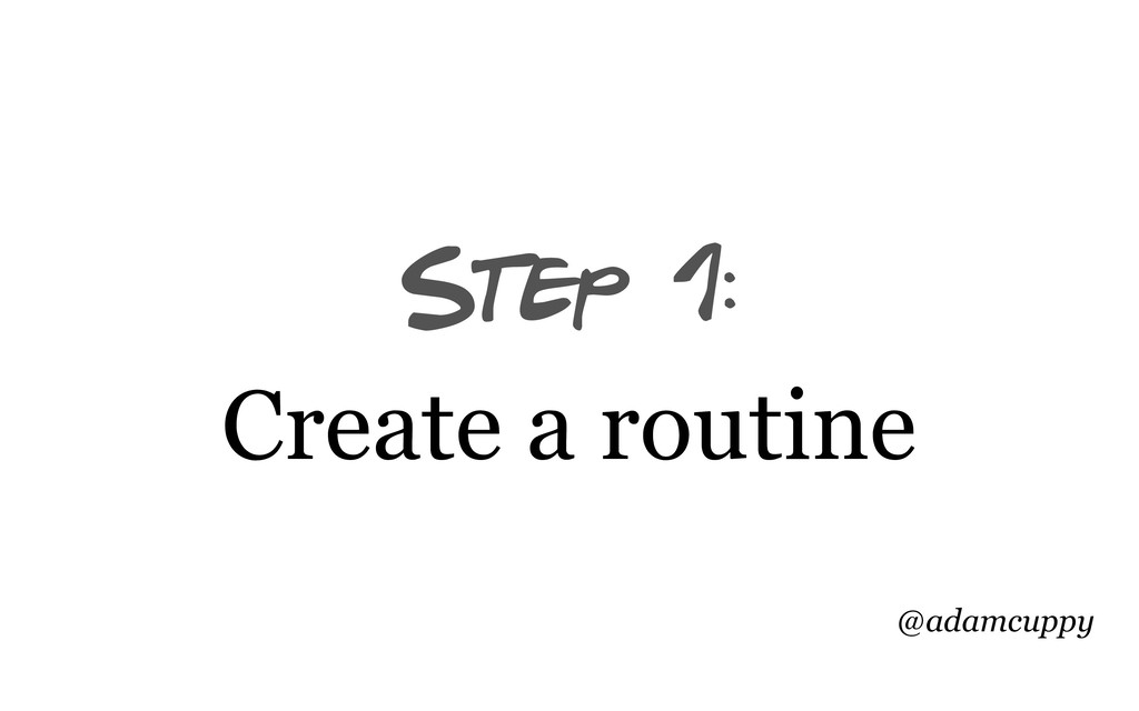 @adamcuppy Step 1: Create a routine