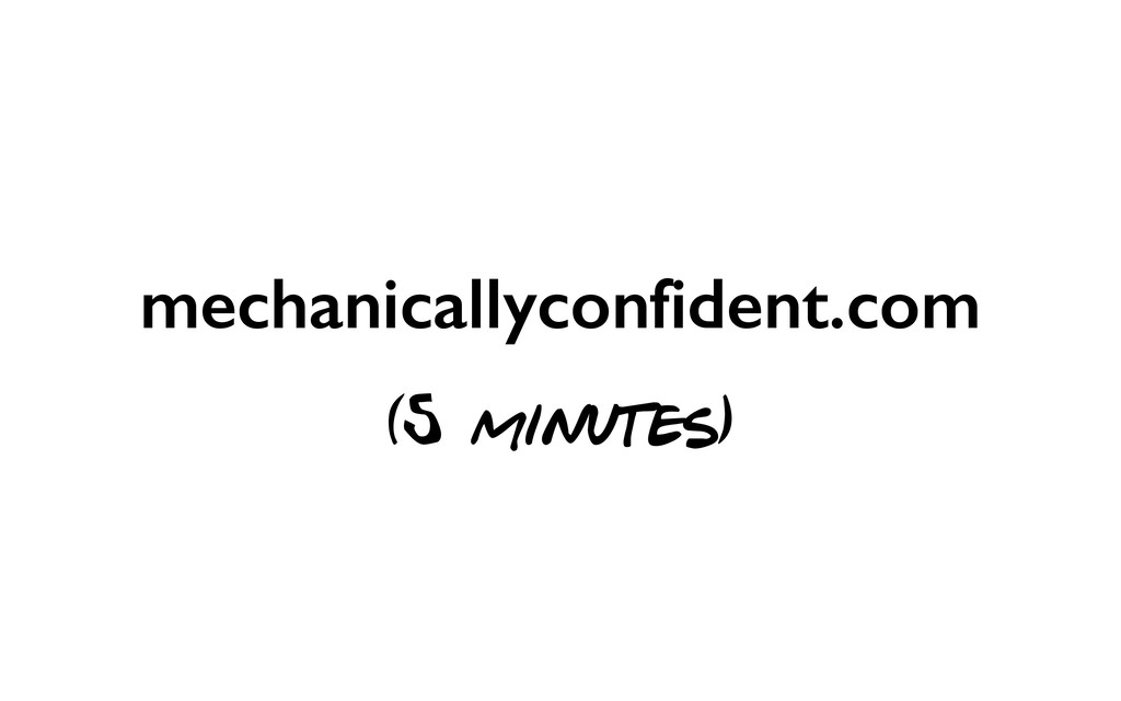 mechanicallyconfident.com (5 minutes)