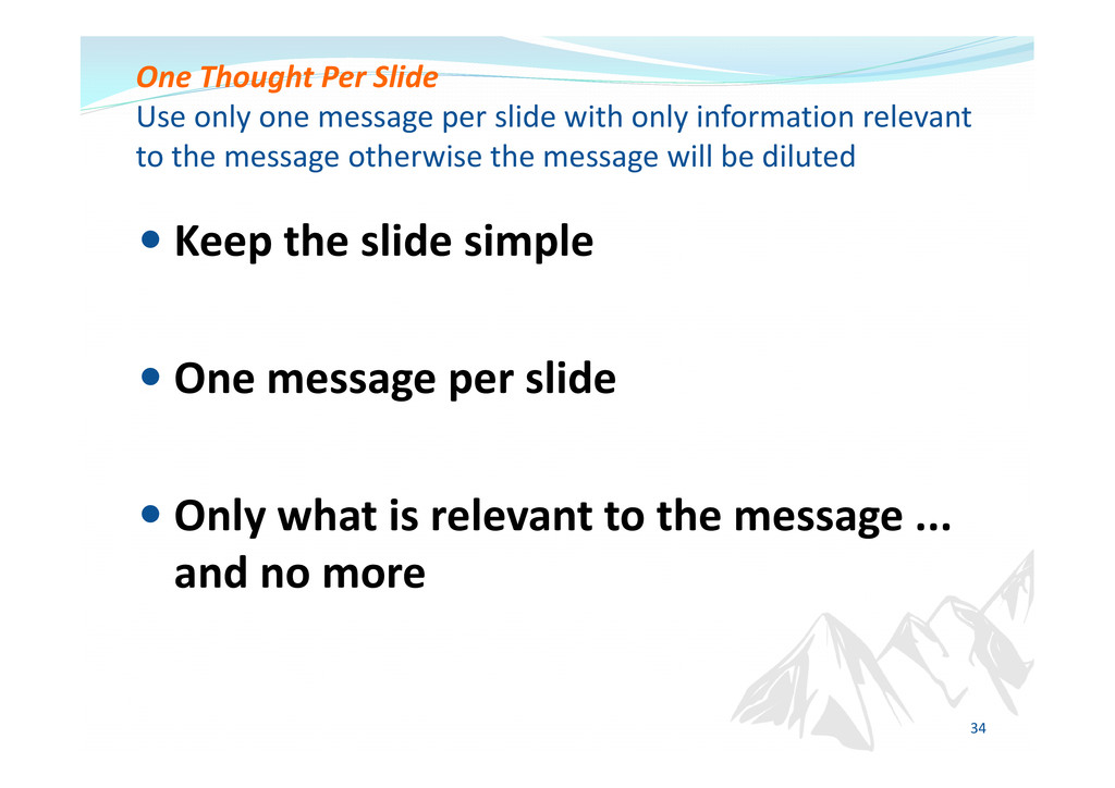 Keep the slide simple One message per slide One...