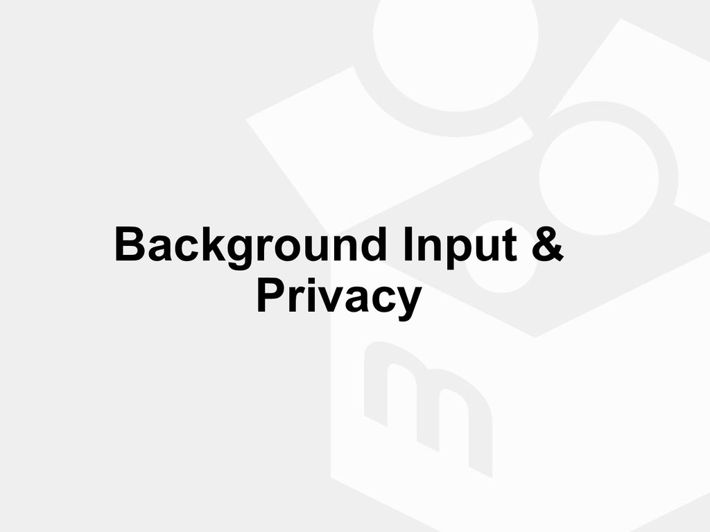 Background Input & Privacy