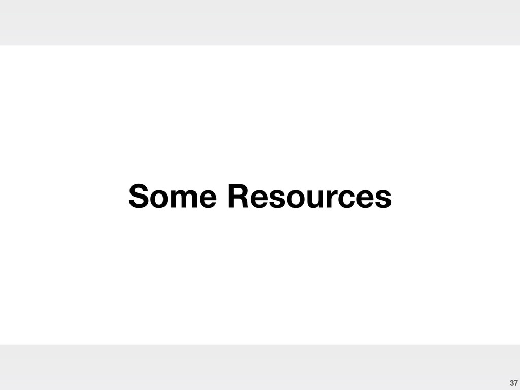 37 ! Some Resources