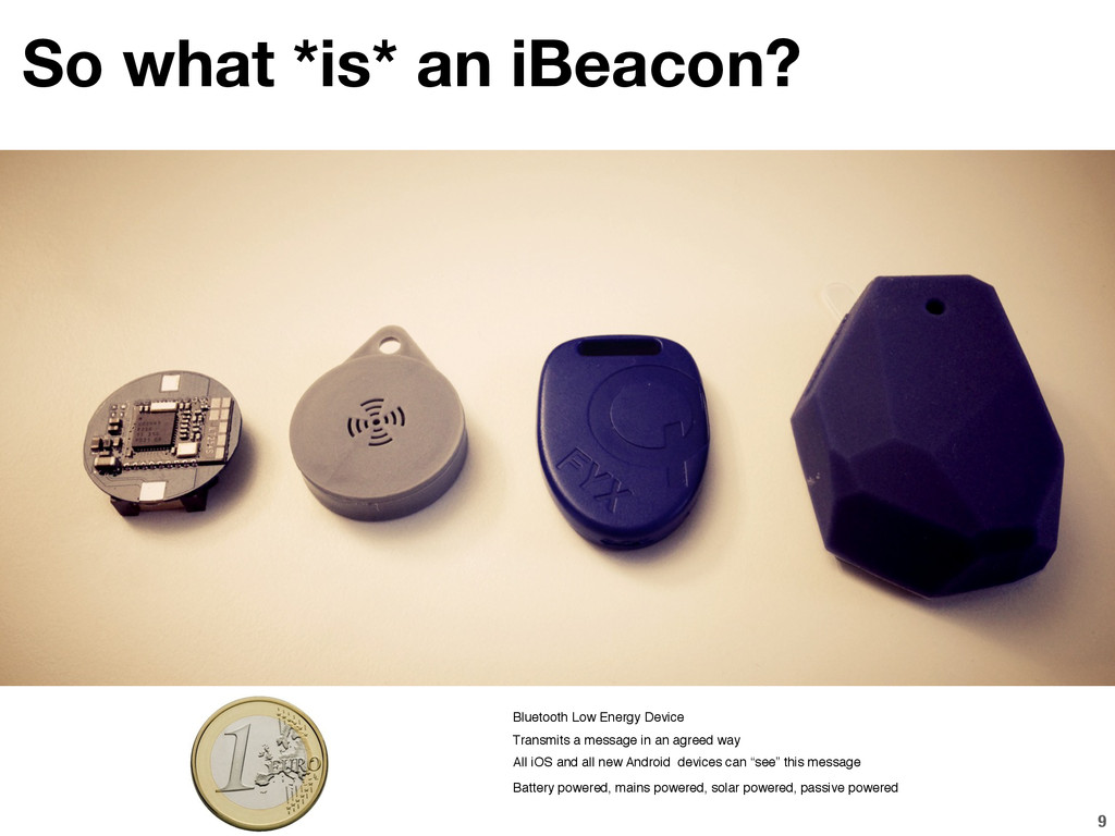 9 So what *is* an iBeacon? Bluetooth Low Energy...