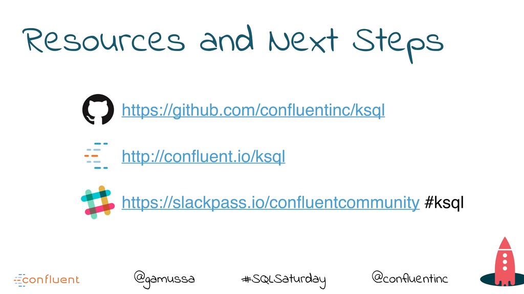 @gamussa #SQLSaturday @confluentinc Resources a...