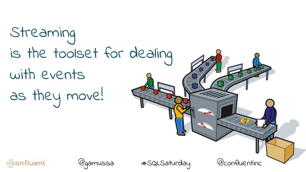 @ @gamussa #SQLSaturday @confluentinc Streaming...