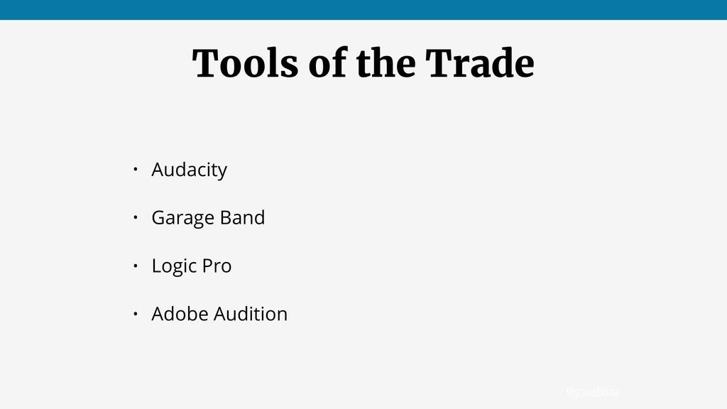 @jcasabona Tools of the Trade • Audacity • Gara...