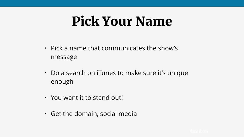 @jcasabona Pick Your Name • Pick a name that co...