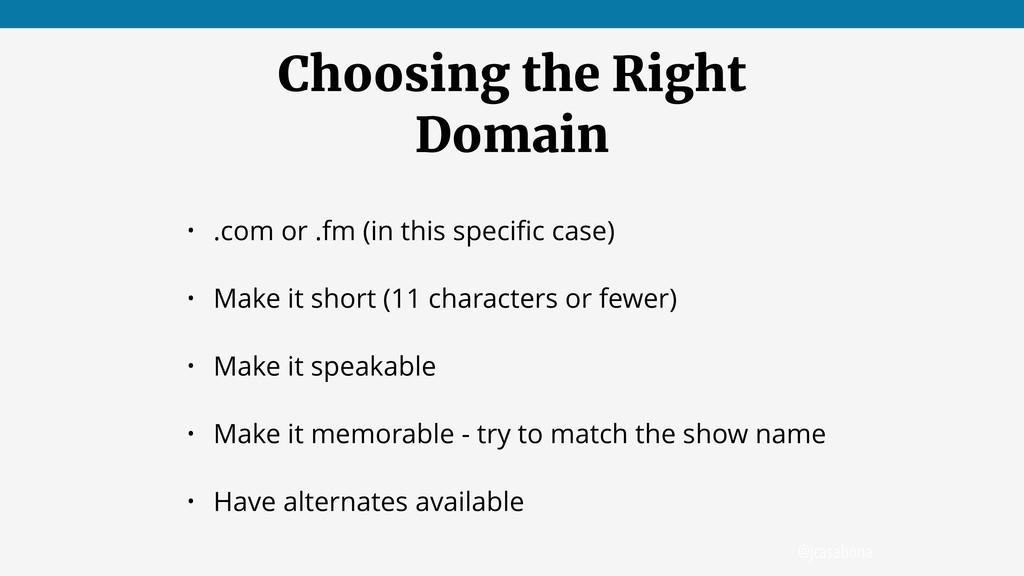 @jcasabona Choosing the Right Domain • .com or ...