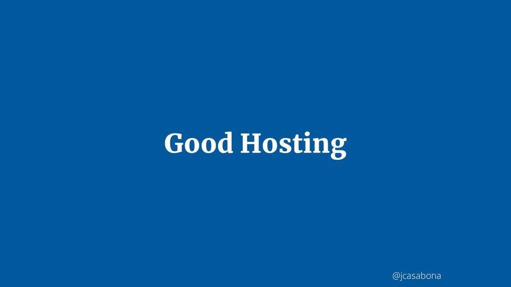 @jcasabona Good Hosting