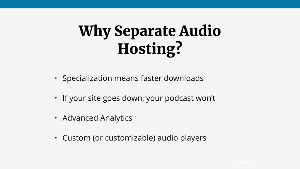 @jcasabona Why Separate Audio Hosting? • Specia...