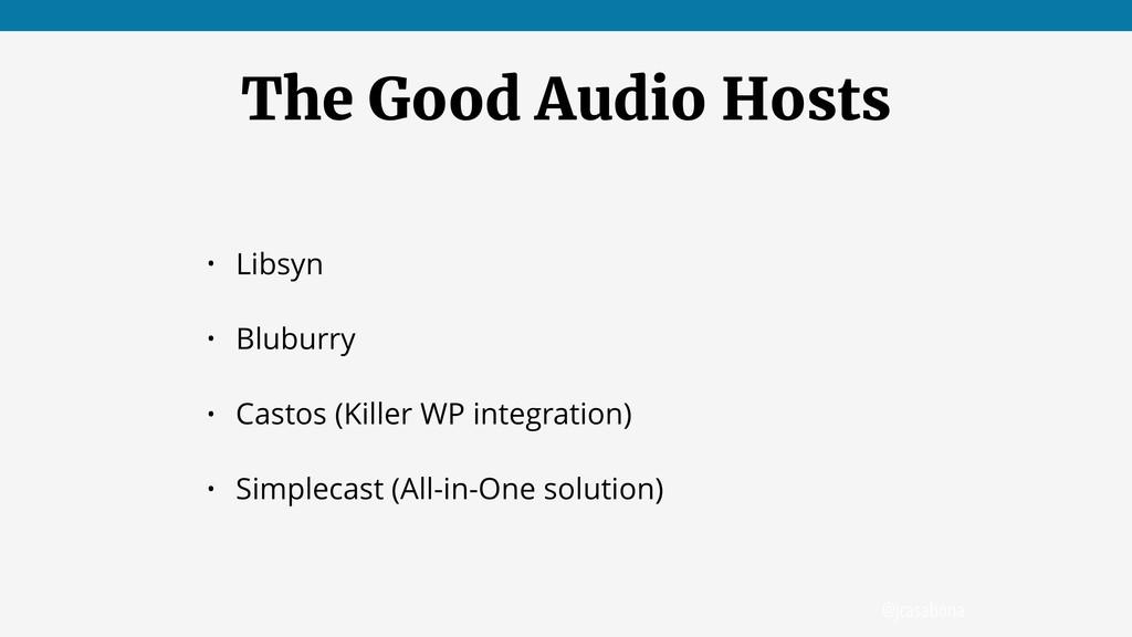 @jcasabona The Good Audio Hosts • Libsyn • Blub...