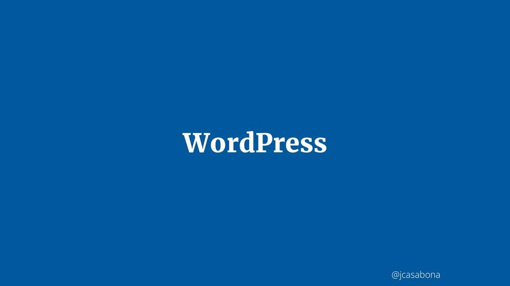 @jcasabona WordPress
