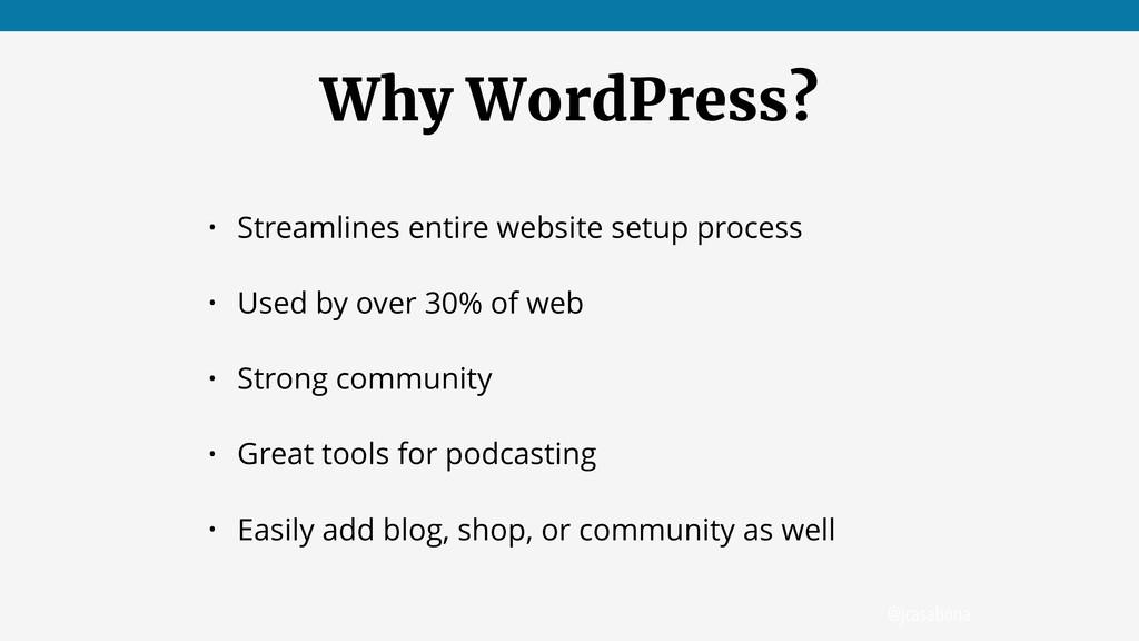 @jcasabona Why WordPress? • Streamlines entire ...