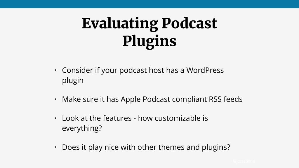 @jcasabona Evaluating Podcast Plugins • Conside...