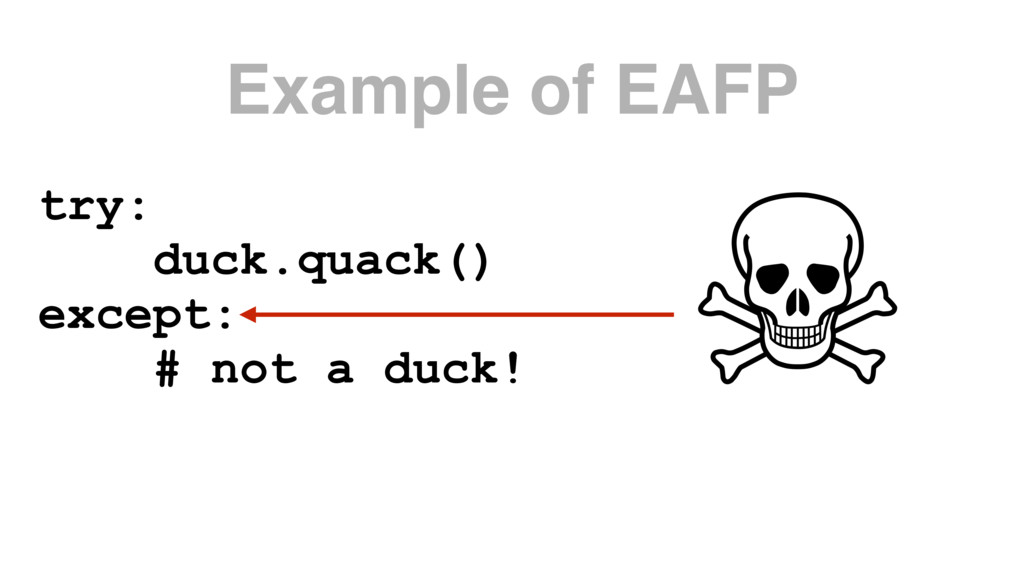 try: duck.quack() except: # not a duck! Example...