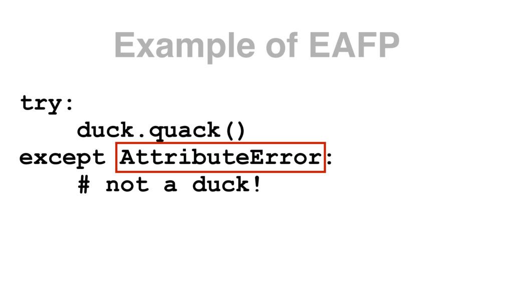try: duck.quack() except AttributeError: # not ...