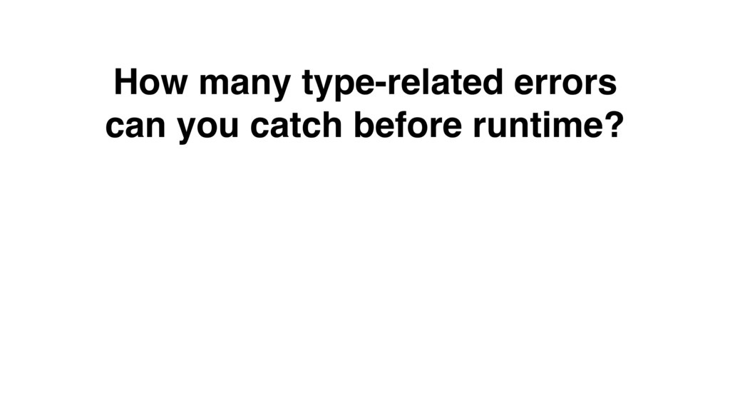 How many type-related errors can you catch befo...