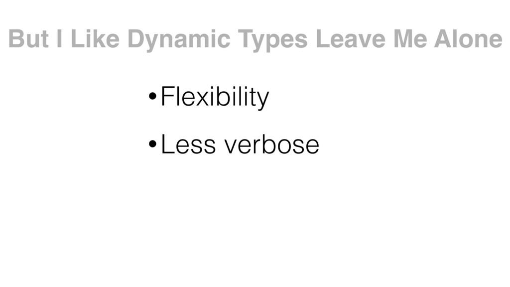 •Flexibility •Less verbose But I Like Dynamic T...