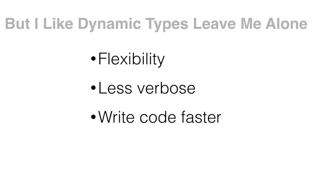 •Flexibility •Less verbose •Write code faster B...
