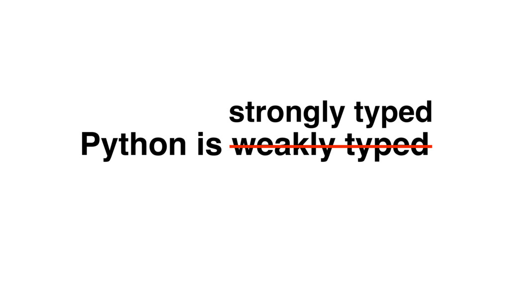 Python is weakly typed strongly typed