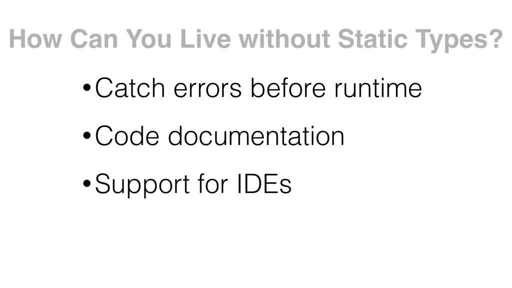 How Can You Live without Static Types? •Catch e...