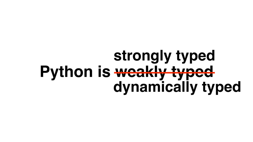 Python is weakly typed strongly typed dynamical...
