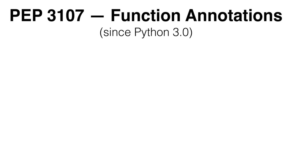 PEP 3107 — Function Annotations (since Python ...
