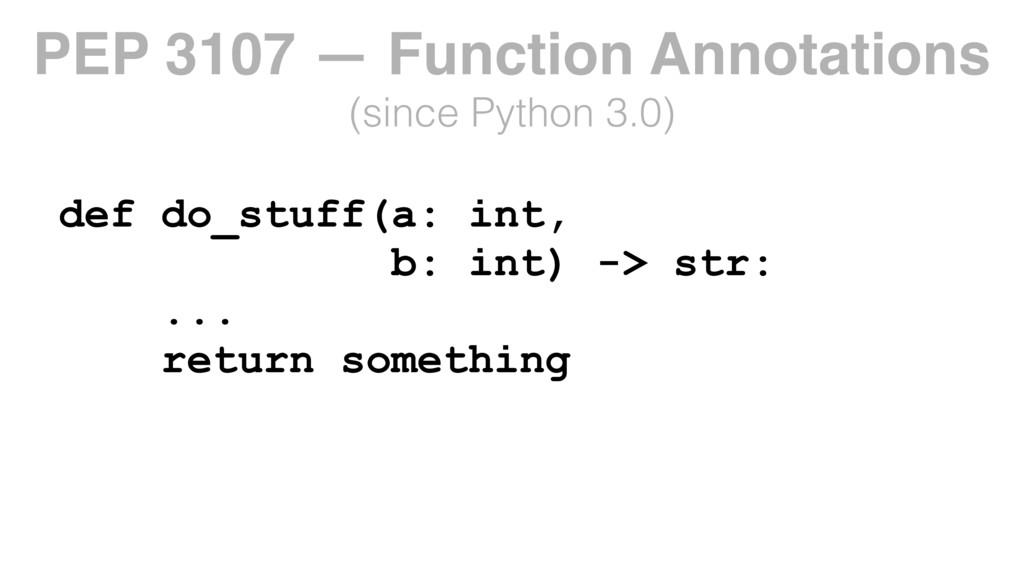 def do_stuff(a: int, b: int) -> str: ... return...