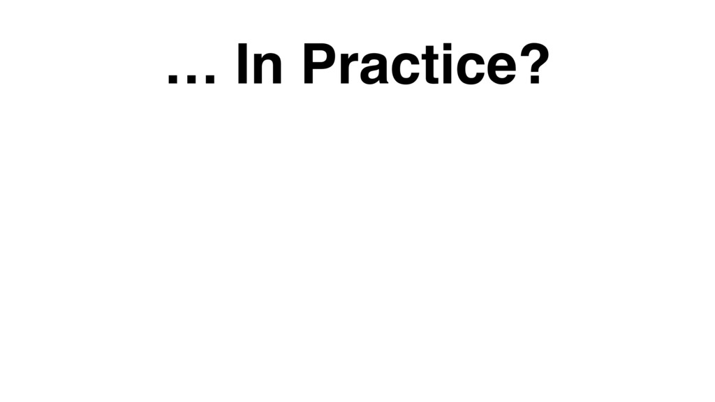 … In Practice?