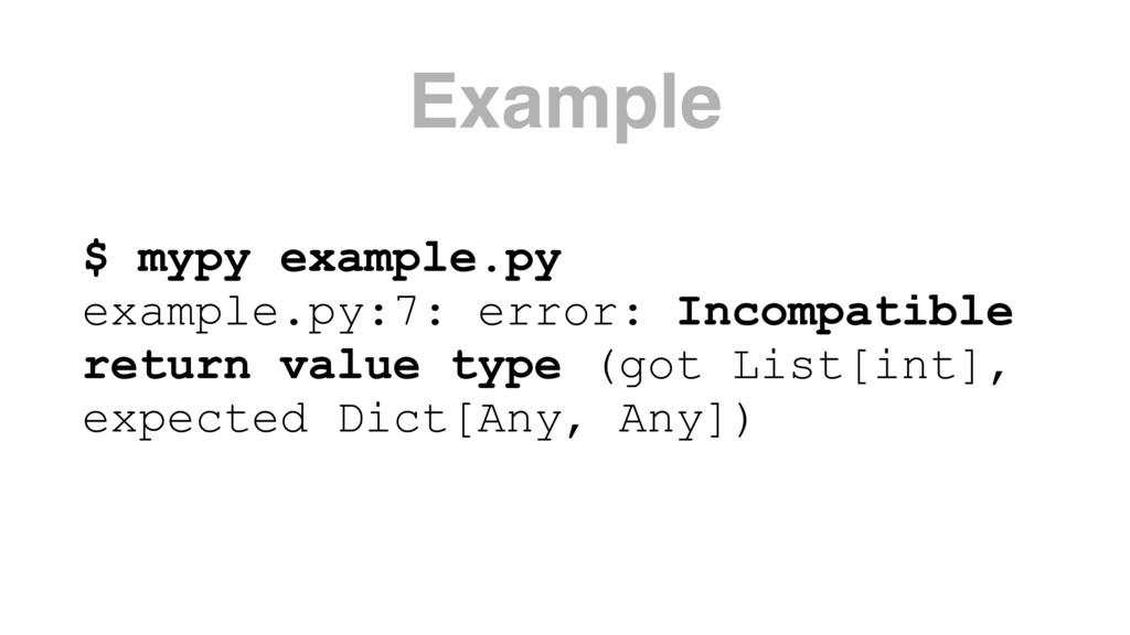 Example $ mypy example.py example.py:7: error: ...