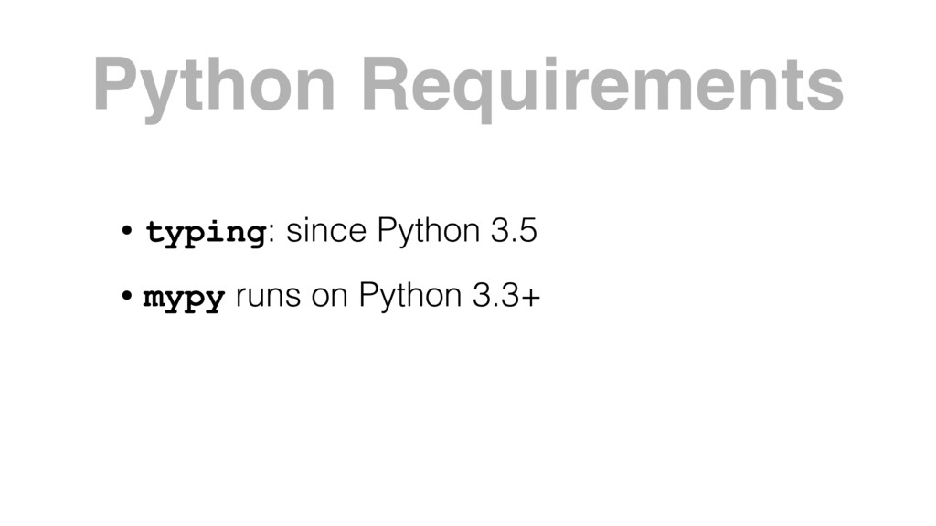 Python Requirements • typing: since Python 3.5 ...