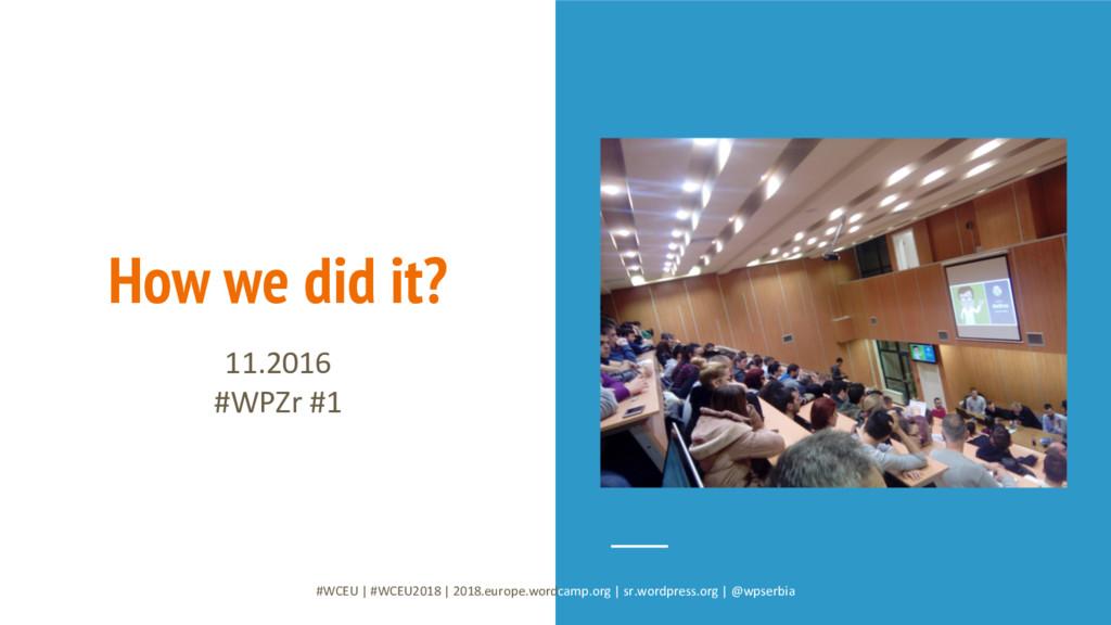 How we did it? 11.2016 #WPZr #1 #WCEU   #WCEU20...