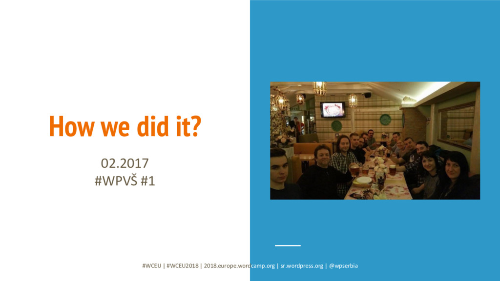 How we did it? 02.2017 #WPVŠ #1 #WCEU   #WCEU20...