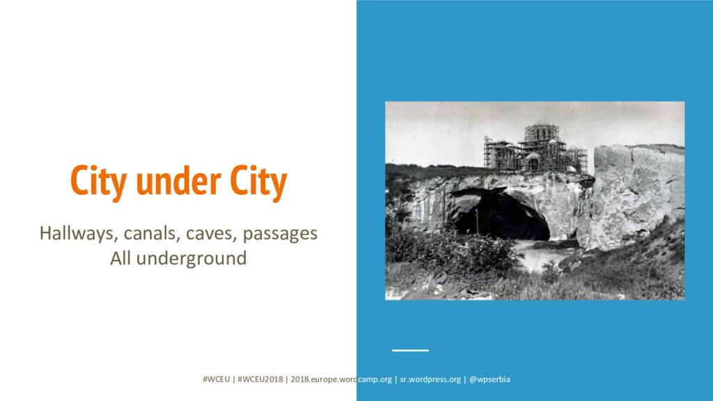 City under City Hallways, canals, caves, passag...