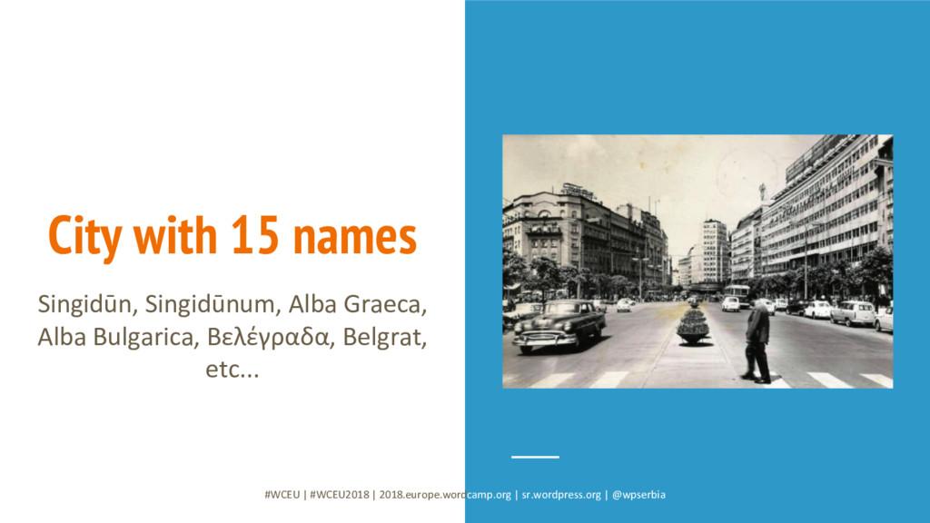 City with 15 names Singidūn, Singidūnum, Alba G...