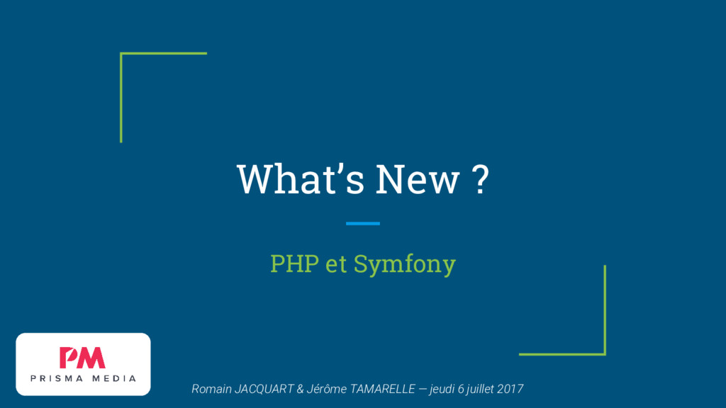 What's New ? PHP et Symfony Romain JACQUART & J...