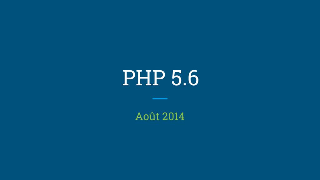 PHP 5.6 Août 2014