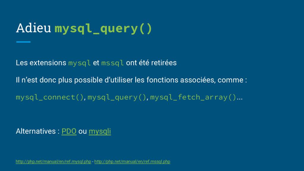 Adieu mysql_query() Les extensions mysql et mss...