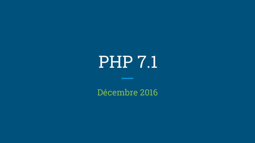 PHP 7.1 Décembre 2016