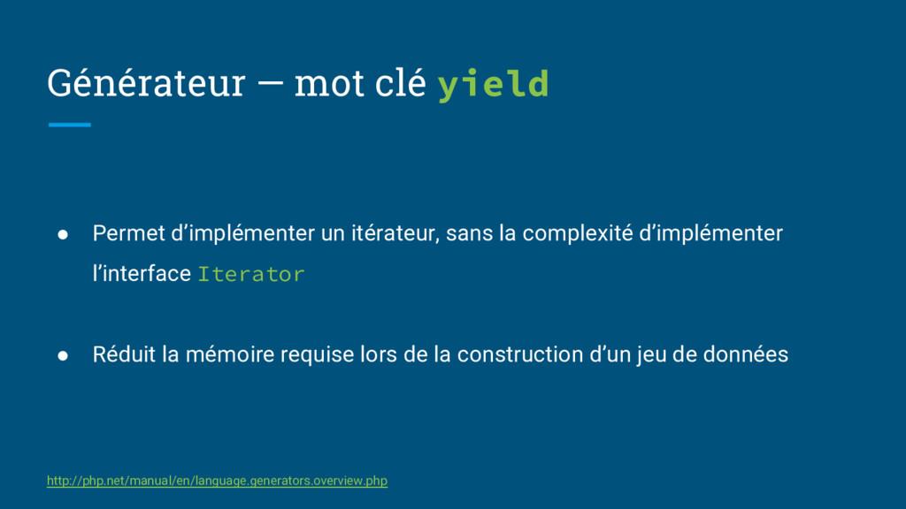 Générateur — mot clé yield ● Permet d'implément...