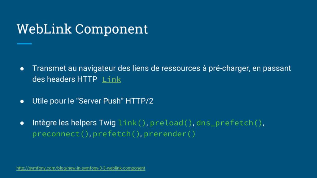 WebLink Component ● Transmet au navigateur des ...