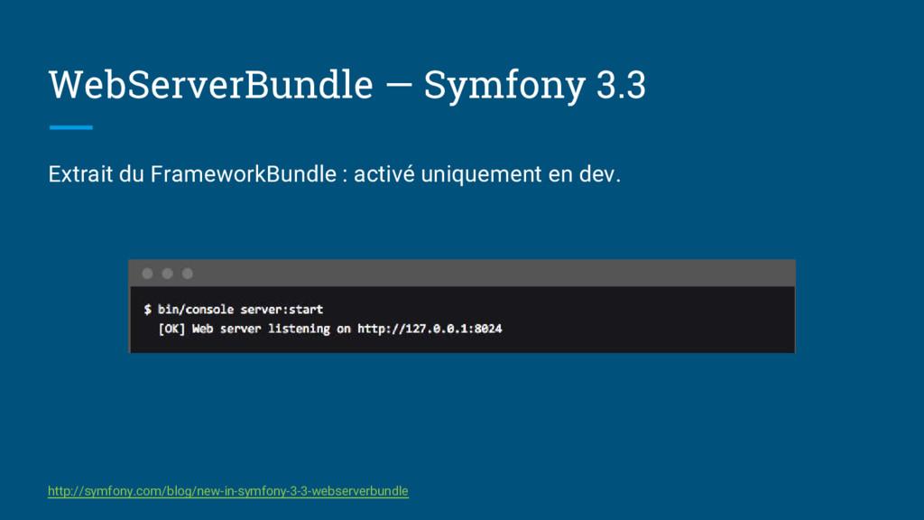 WebServerBundle — Symfony 3.3 Extrait du Framew...