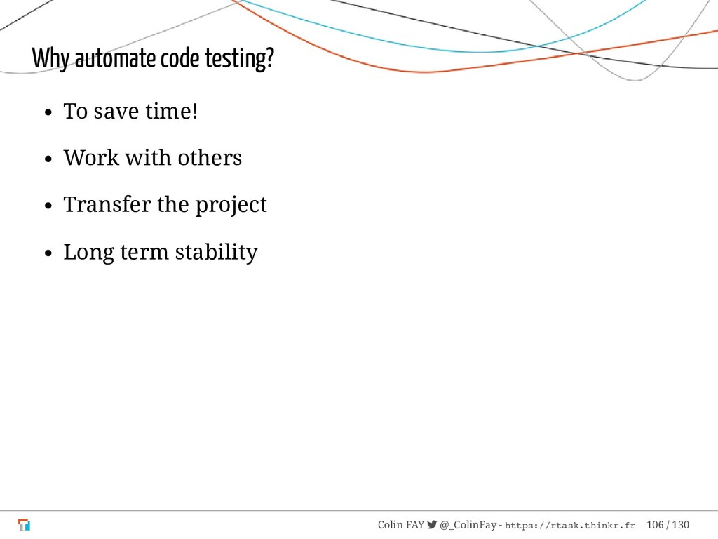 Why automate code testing? To save time! Work w...
