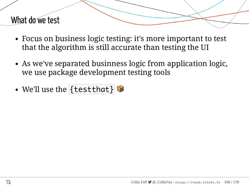 What do we test Focus on business logic testing...