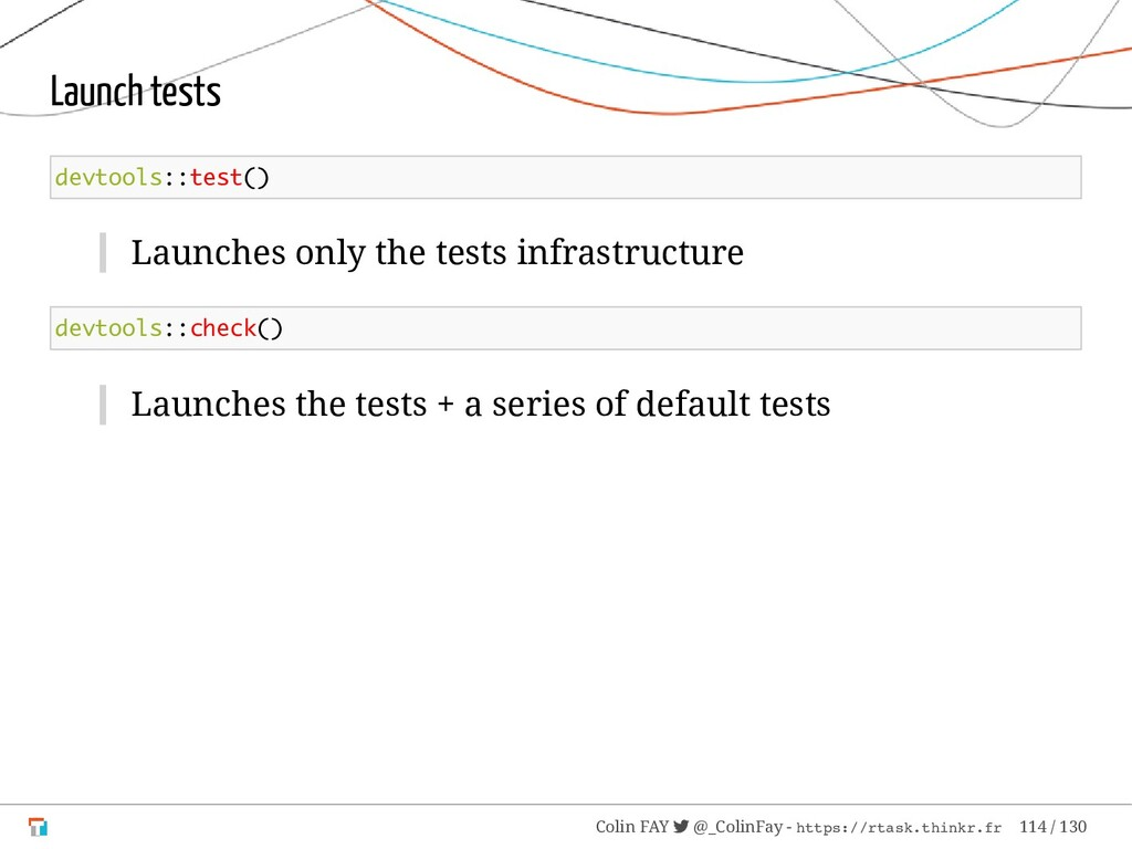 Launch tests devtools::test() Launches only the...