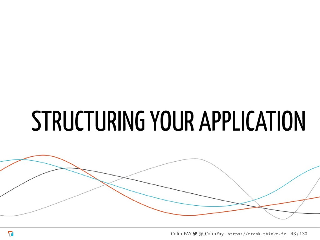 STRUCTURING YOUR APPLICATION Colin FAY  @_Coli...