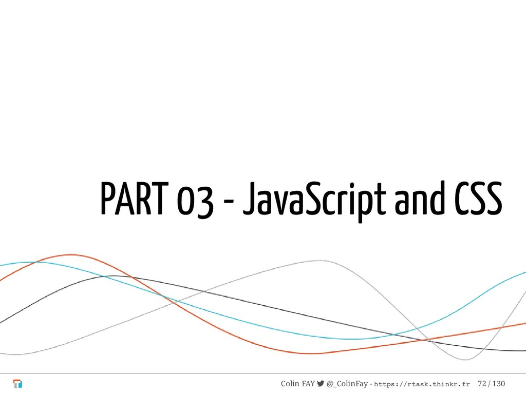 PART 03 - JavaScript and CSS Colin FAY  @_Coli...