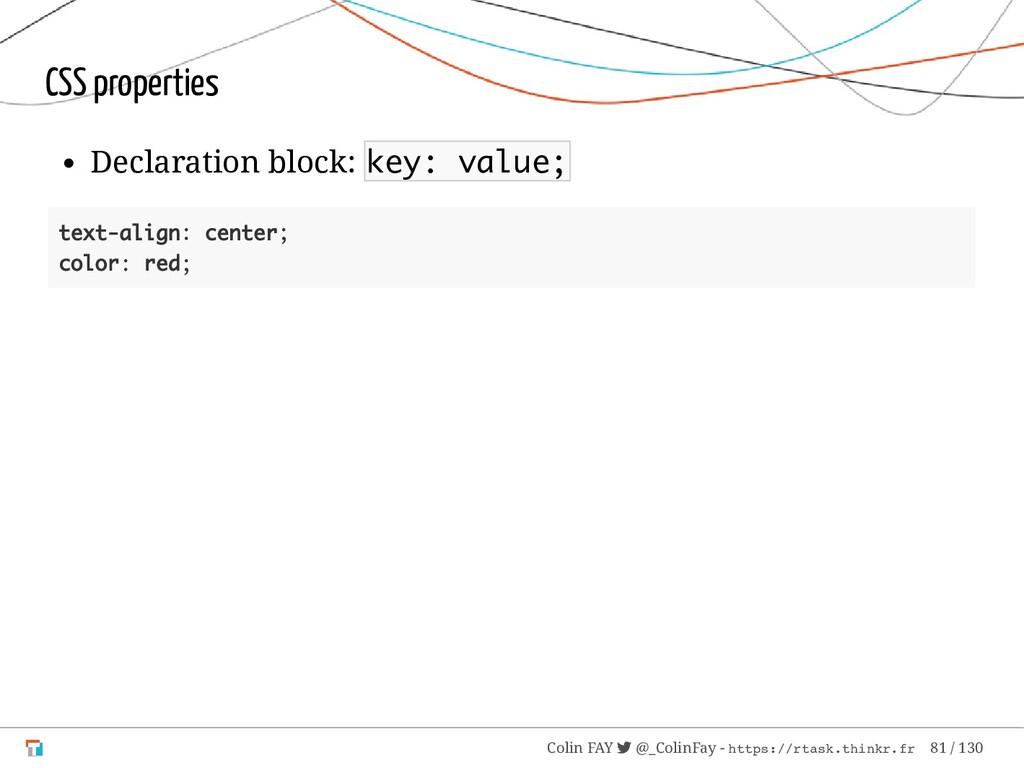 CSS properties Declaration block: key: value; t...